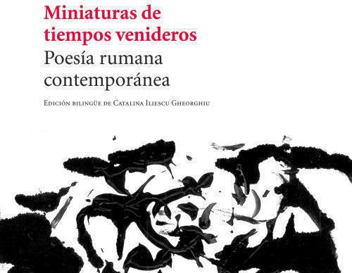 """Poesía rumana contemporánea: """"Miniaturas de tiempos venideros"""""""